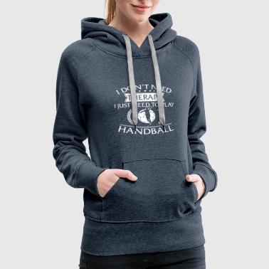 Funny I Don't Need Therapy Handball - Women's Premium Hoodie