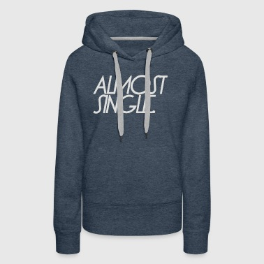 almost single divorce - Women's Premium Hoodie