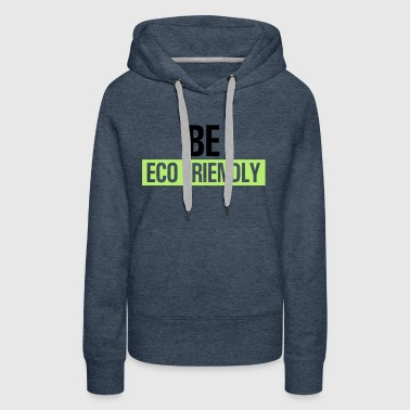 Be ecofriendly - Women's Premium Hoodie