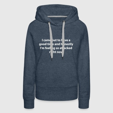 I Came Out To Have A Good Time - Women's Premium Hoodie
