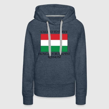 Hungary Budapest LDS Mission Called to Serve - Women's Premium Hoodie
