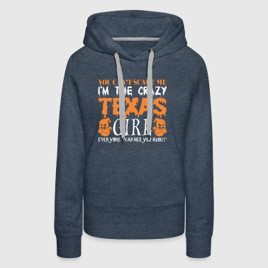 You Cant Scare Me Crazy Texas Girl Halloween - Women's Premium Hoodie