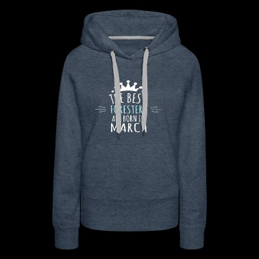 Best FORESTERS are born in march - Women's Premium Hoodie