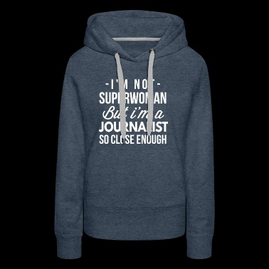 I m not Superwoman but I m a Journalist - Women's Premium Hoodie