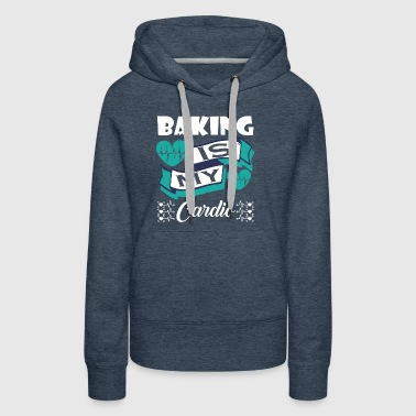 Baking Is My Cardio - Women's Premium Hoodie