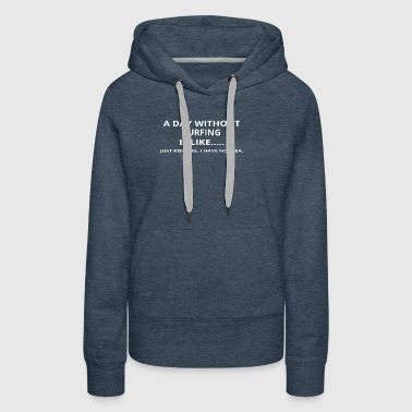 day without gift geschenk love surfing - Women's Premium Hoodie