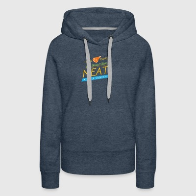 If it doesnt have meat, it's a snack - Women's Premium Hoodie