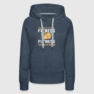Funny taco fit'ness in my mouth shirt - Women's Premium Hoodie