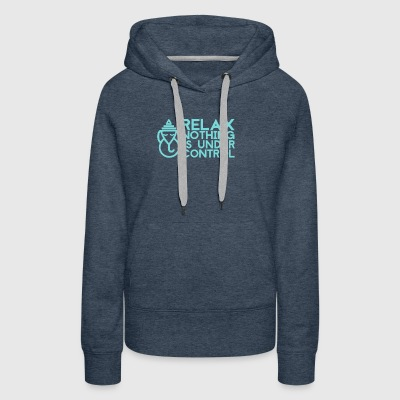 Relax Nothing Is under Control - Women's Premium Hoodie