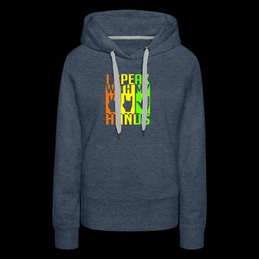 I Speak With My Hands Deaf Communications Gift - Women's Premium Hoodie