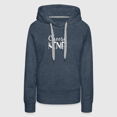 Choose Kind Anti-Bullying Message - Women's Premium Hoodie