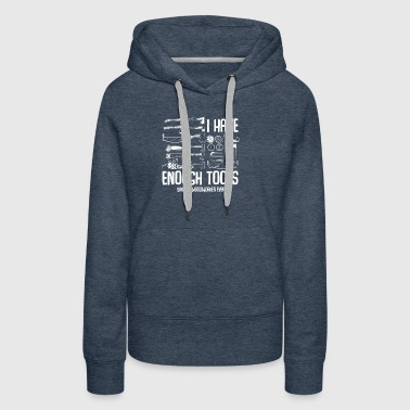 I Have Enough Tools Funny Woodworking Lover - Women's Premium Hoodie