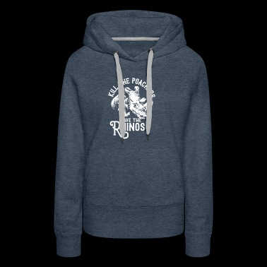 Kill the poachers not the rhinos gift rhino day - Women's Premium Hoodie