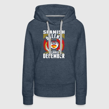 Spanish Queens Are Born In December - Women's Premium Hoodie