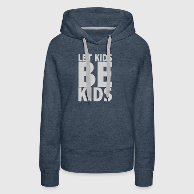 Let Kids Be Kids - Light - Women's Premium Hoodie