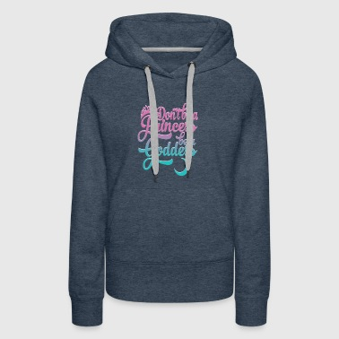 Don't be a Princess be a Goddess - drop shadow - Women's Premium Hoodie