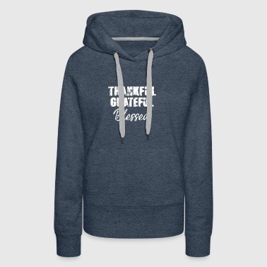 Thankful Grateful Blessed T-Shirt - Women's Premium Hoodie
