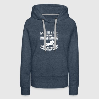 Funny Horse-Riding Shirt Imagine Life - Women's Premium Hoodie