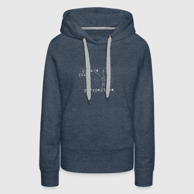 change your perspective point of view - Women's Premium Hoodie