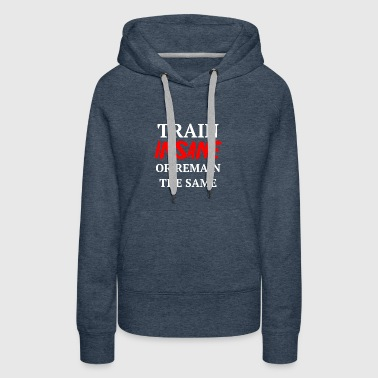 train insane white - Women's Premium Hoodie