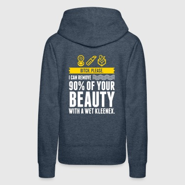 90 Percent Of Your Beauty, You Can Wipe Out! - Women's Premium Hoodie