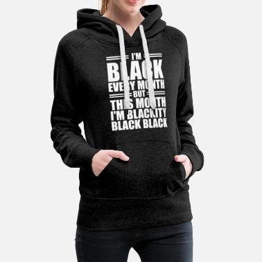 Black Every Month But This Month / black history - Women's Premium Hoodie