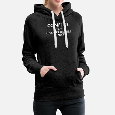 Conflict Difficult Conflict Resolution. Conflict: The - Women's Premium Hoodie