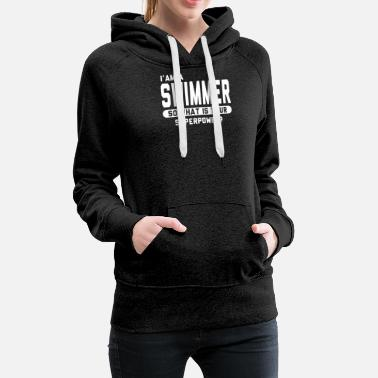 I Am A Swimmer I Am A Swimmer So What Is Your Superpower - Women's Premium Hoodie
