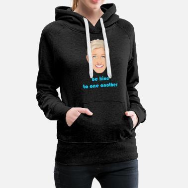 3d5df8e15 Ellen be kind to one another - Women's Premium Hoodie