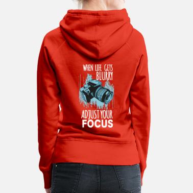 Blurry When Life Gets Blurry Adjust Focus - Women's Premium Hoodie