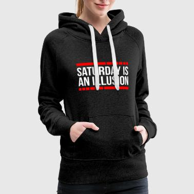 SATURDAY IS AN ILLUSION - Women's Premium Hoodie