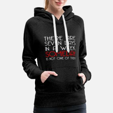 SOMEDAY IS NOT A DAY - Women's Premium Hoodie