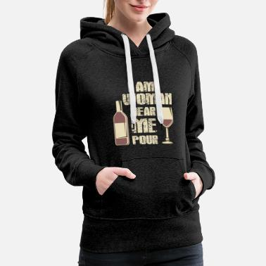 Woman Hear Me Pour Wine Alcoholic - Women's Premium Hoodie
