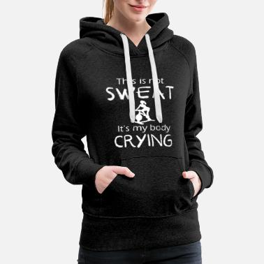 Weight Loss Funny Weight Loss - This Is Not Sweat It's My Body - Women's Premium Hoodie
