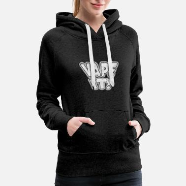Vaping VAPE IT! - Women's Premium Hoodie
