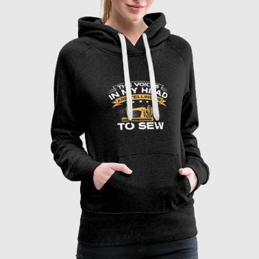 Funny Gift - The Voices In My Head Sewing - Women's Premium Hoodie
