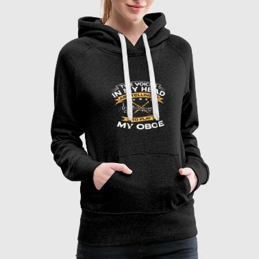 Funny Gift - The Voices In My Head Oboe - Women's Premium Hoodie