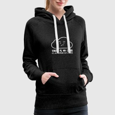 There Is No Cloud - Women's Premium Hoodie
