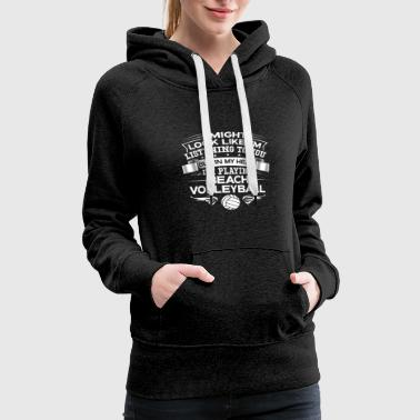Funny But In My Head I'm Playing Beach Volleyball - Women's Premium Hoodie