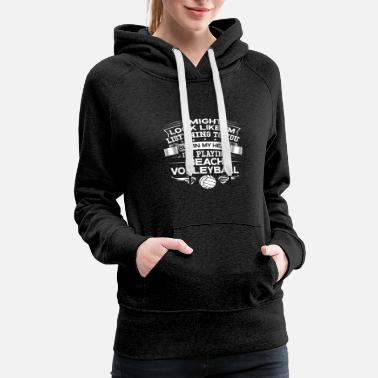 Volleyball Setter Funny But In My Head I'm Playing Beach Volleyball - Women's Premium Hoodie