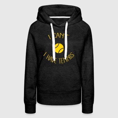 I can't I have Tennis - Women's Premium Hoodie