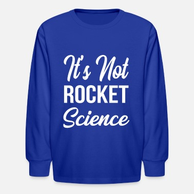 It's Not Rocket Science Physics Teacher - Kids' Longsleeve Shirt