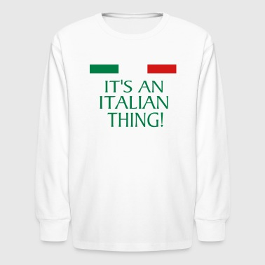IT'S AN ITALIAN THING! - Kids' Long Sleeve T-Shirt