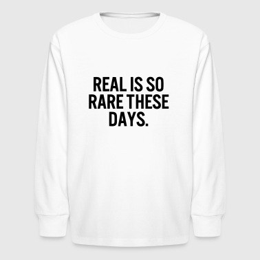 REAL IS SO RARE - Kids' Long Sleeve T-Shirt