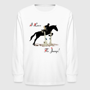 I Love To Jump! Equestrian Horse  - Kids' Long Sleeve T-Shirt