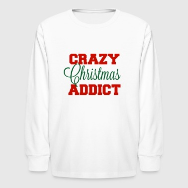 Crazy Christmas Addict - Kids' Long Sleeve T-Shirt