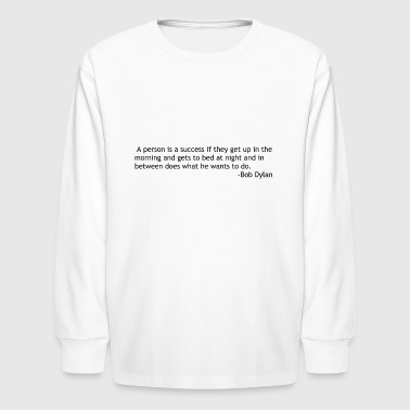 A person is a success if by Bob Dylan - Kids' Long Sleeve T-Shirt