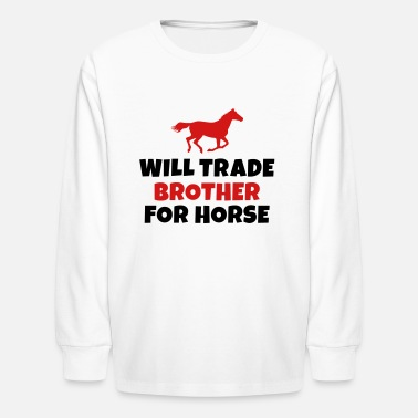 Trade Will trade brother for horse - Kids' Long Sleeve T-Shirt