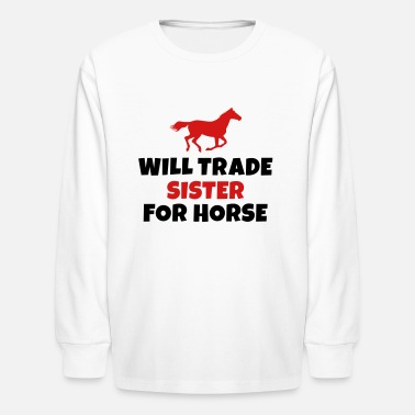 Trade Will trade Sister for horse - Kids' Long Sleeve T-Shirt