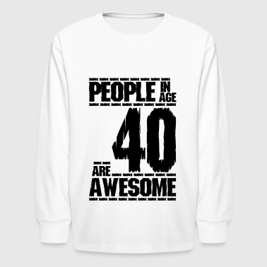 PEOPLE IN AGE 40 ARE AWESOME - Kids' Long Sleeve T-Shirt